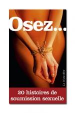 Osez 20 histoires de soumission sexuelle : Pour que l'art de la soumission n'ait plus aucun secret pour vous.